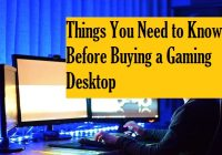Things You Need to Know Before Buying a Gaming Desktop